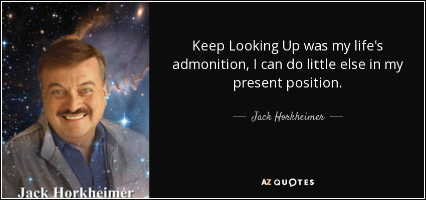 Jack Horkheimer Quote Keep Looking Up Was My Lifes Admonition I