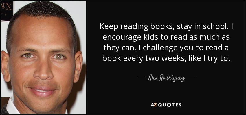 Alex Rodriguez Quote Keep Reading Books Stay In School I