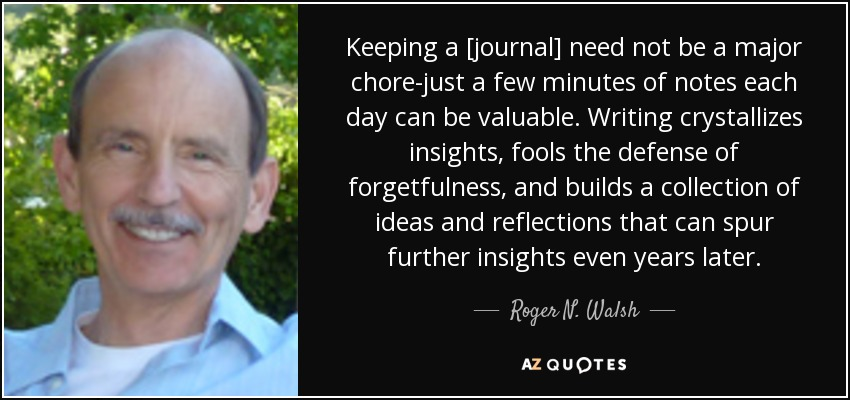 Roger N Walsh Quote Keeping A Journal Need Not Be A Major Chore