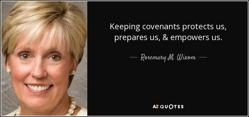 Keeping covenants protects us, prepares us, & empowers us. - Rosemary M. Wixom