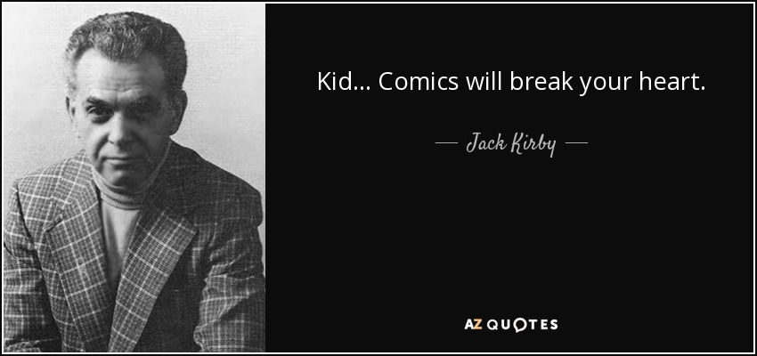 Jack Kirby Quote: Kid ... Comics Will Break Your Heart