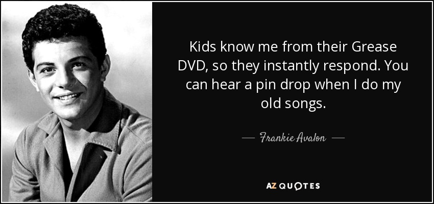 Frankie Avalon Quote Kids Know Me From Their Grease Dvd So They