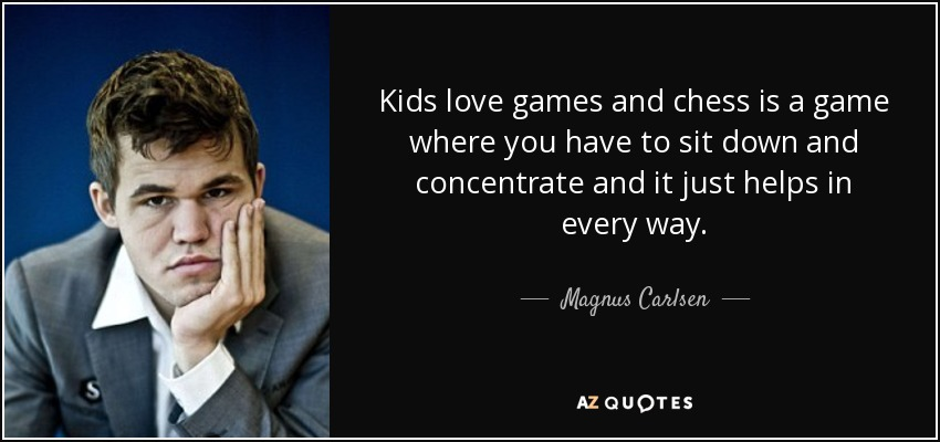 Magnus Carlsen Quote Kids Love Games And Chess Is A Game