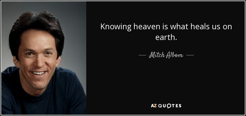 Knowing heaven is what heals us on earth. - Mitch Albom
