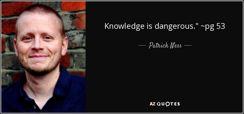 Knowledge is dangerous.