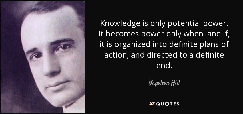 napoleon hill quote  knowledge is only potential power  it becomes power only when