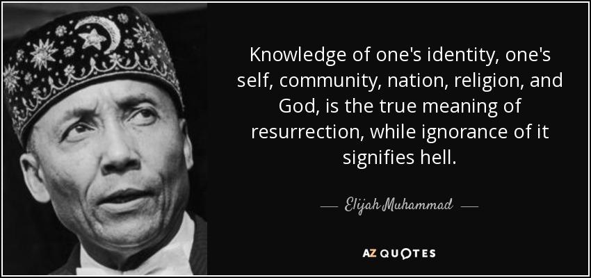 Elijah Muhammad Quote Knowledge Of Ones Identity Ones Self