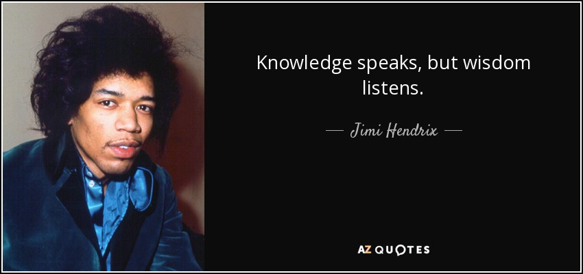 Knowledge speaks, but wisdom listens. - Jimi Hendrix