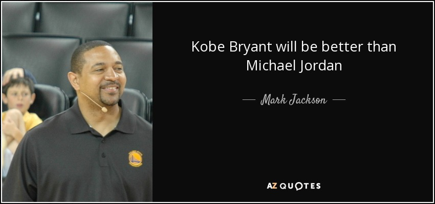 Kobe Bryant will be better than Michael Jordan - Mark Jackson