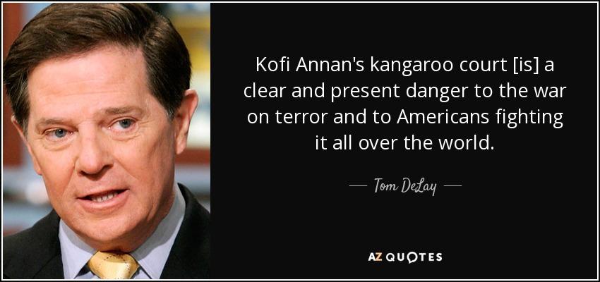Tom Delay Quote Kofi Annan S Kangaroo Court Is A Clear