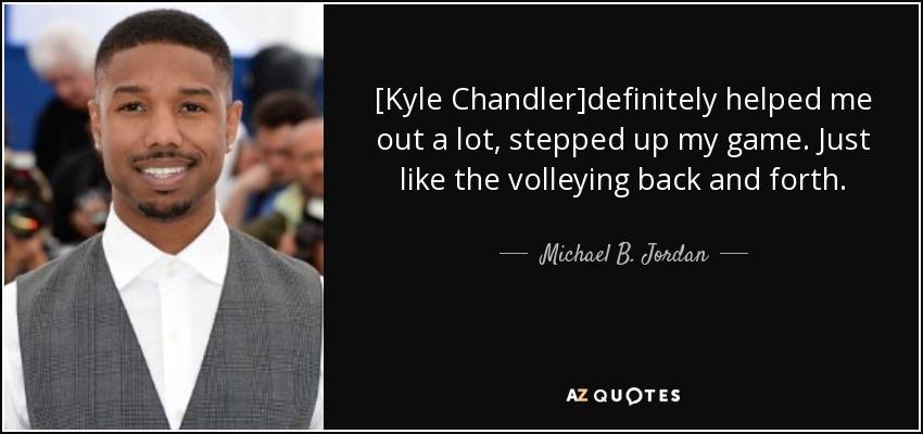 Michael B. Jordan Quote: [Kyle Chandler]definitely Helped