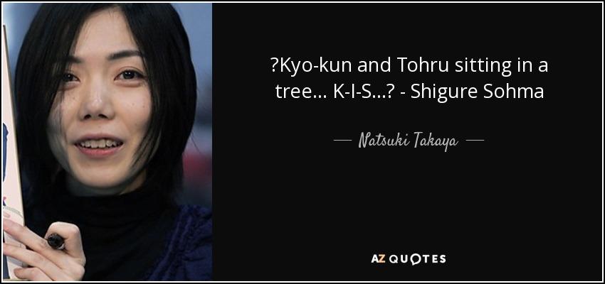♪Kyo-kun and Tohru sitting in a tree... K-I-S...♪ - Shigure Sohma - Natsuki Takaya