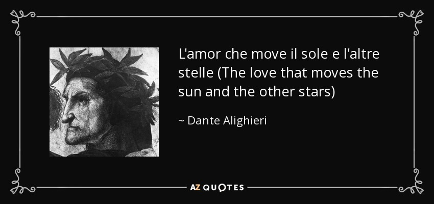 L'amor che move il sole e l'altre stelle (The love that moves the sun and the other stars) - Dante Alighieri