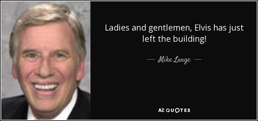 Mike Lange quote: Ladies and gentlemen, Elvis has just