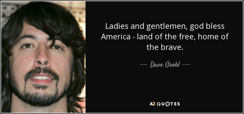 Dave Grohl Quote Ladies And Gentlemen God Bless America Land Of