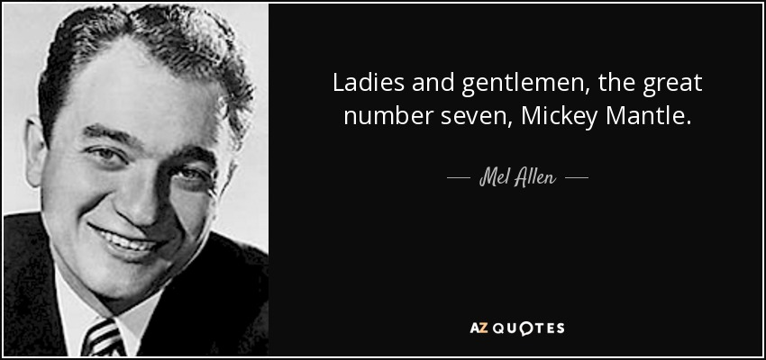 Ladies and gentlemen, the great number seven, Mickey Mantle. - Mel Allen