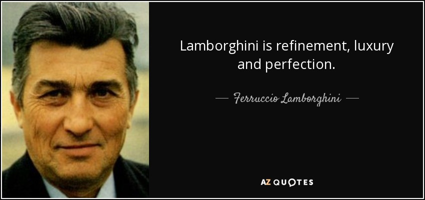 Lamborghini is refinement, luxury and perfection. - Ferruccio Lamborghini