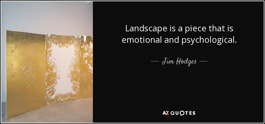 Landscape is a piece that is emotional and psychological. - Jim Hodges