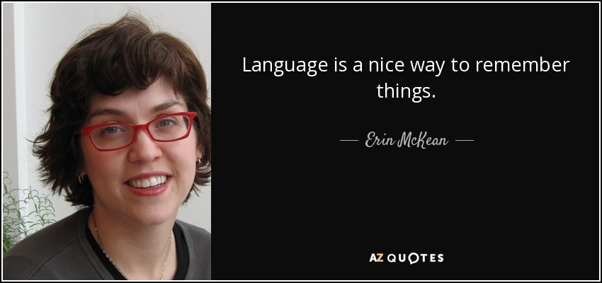Language is a nice way to remember things. - Erin McKean