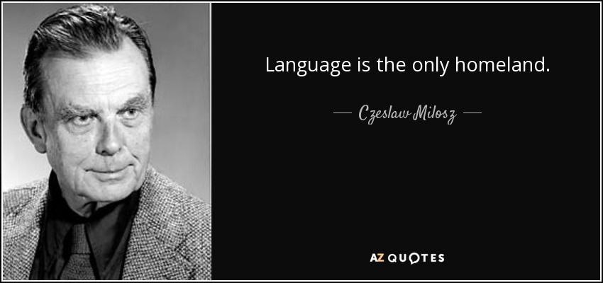 Language is the only homeland. - Czeslaw Milosz