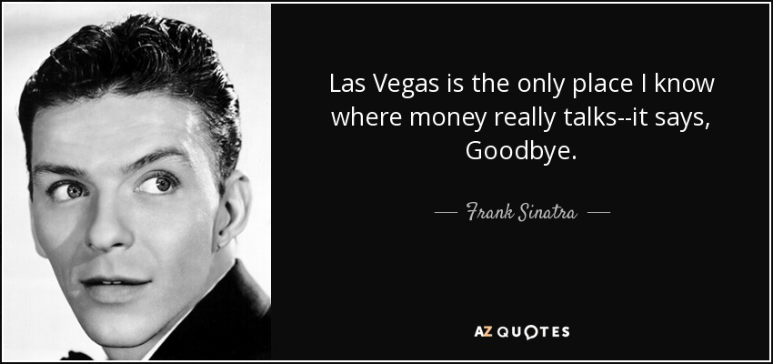 frank sinatra quote las vegas is the only place i know where money