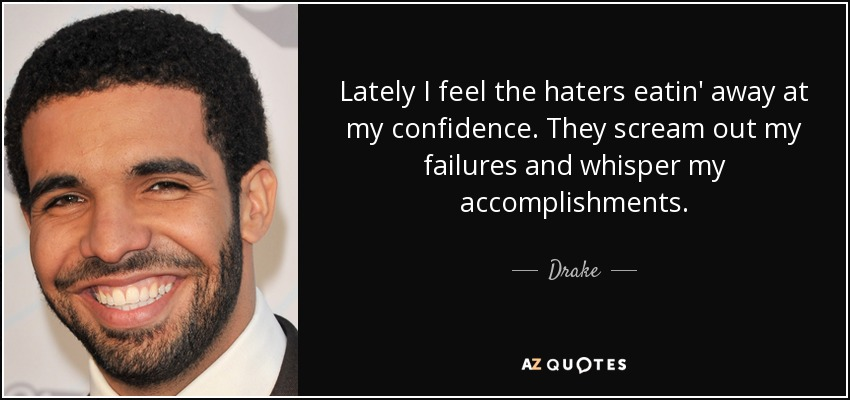 Drake Quote Lately I Feel The Haters Eatin Away At My Confidence
