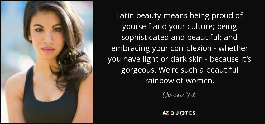Chrissie Fit Quote Latin Beauty Means Being Proud Of Yourself And Your Culture