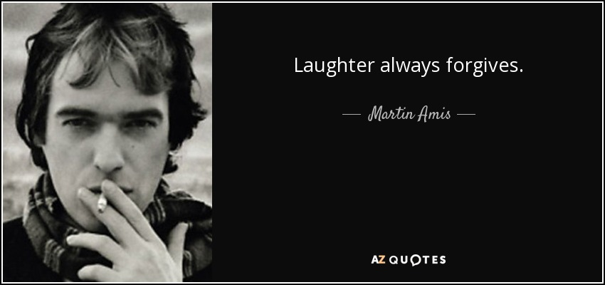 Laughter always forgives. - Martin Amis