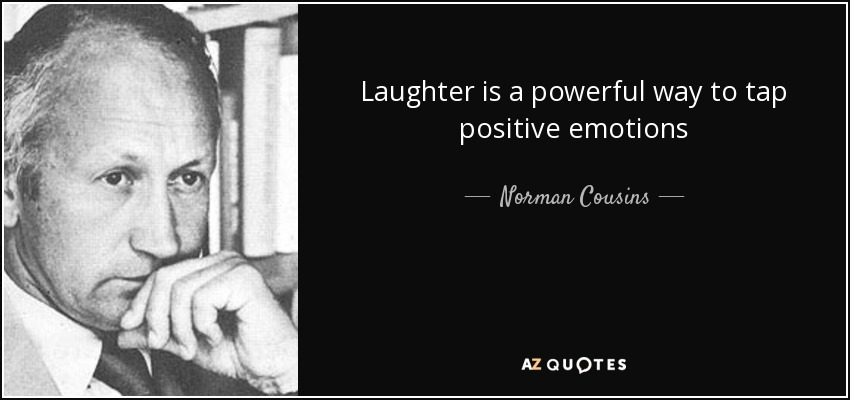 Laughter is a powerful way to tap positive emotions - Norman Cousins