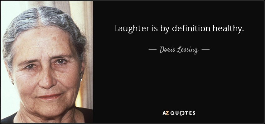 Laughter is by definition healthy. - Doris Lessing
