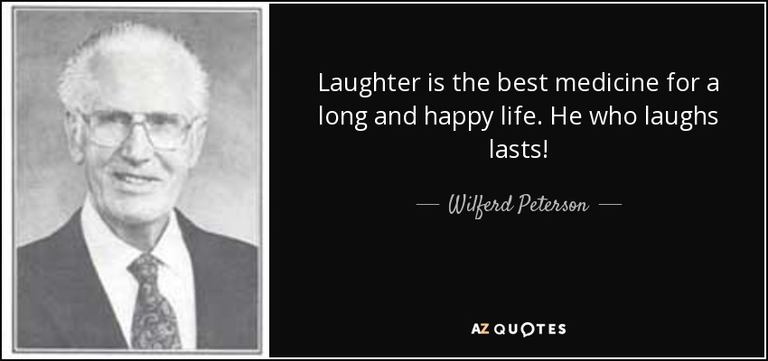 Wilferd Peterson Quote Laughter Is The Best Medicine For A Long And