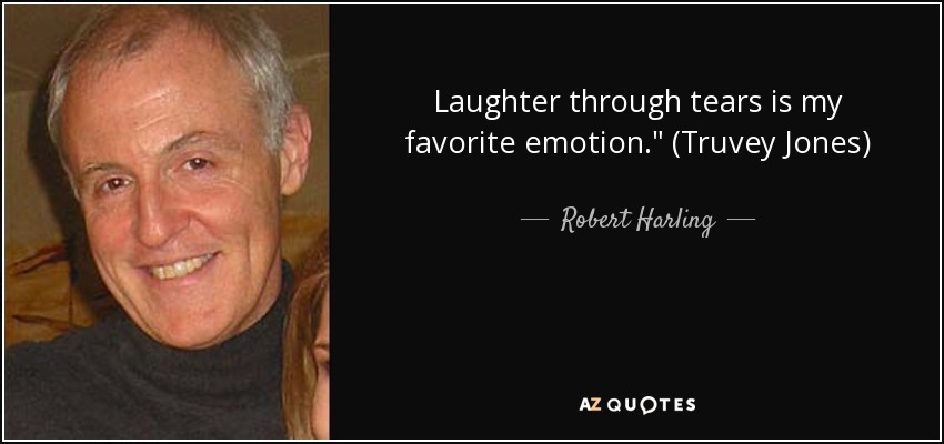 Robert Harling Quote Laughter Through Tears Is My Favorite Emotion