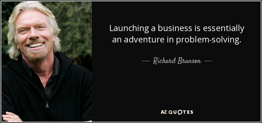 Launching a business is essentially an adventure in problem-solving. - Richard Branson