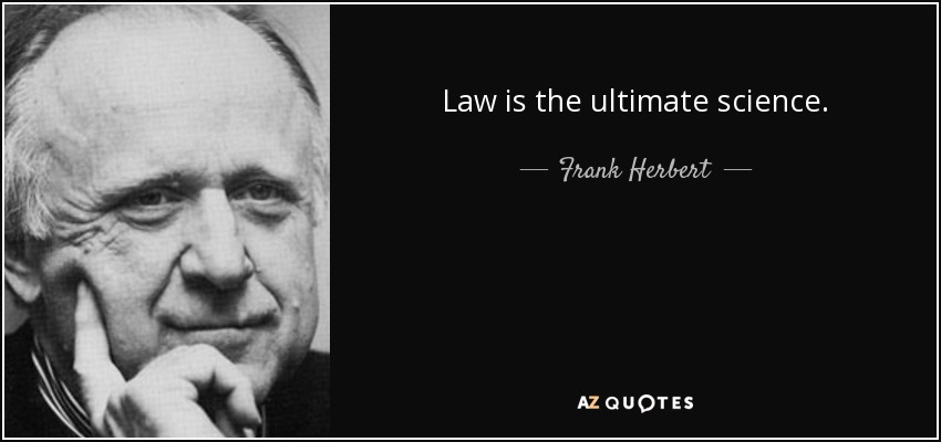 Law is the ultimate science. - Frank Herbert