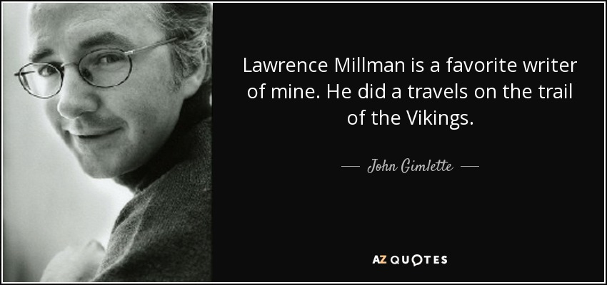 John Gimlette Quote Lawrence Millman Is A Favorite Writer Of Mine Cool Vikings Quote Images