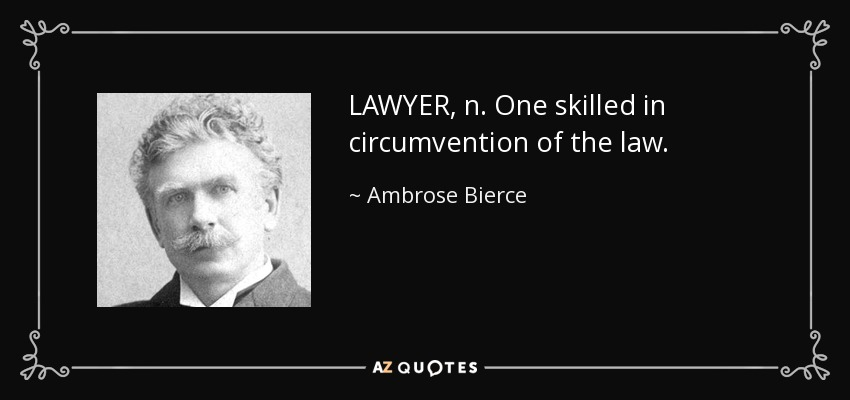 LAWYER, n. One skilled in circumvention of the law. - Ambrose Bierce
