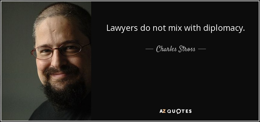 Lawyers do not mix with diplomacy. - Charles Stross