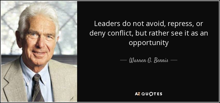 Leaders do not avoid, repress, or deny conflict, but rather see it as an opportunity - Warren G. Bennis