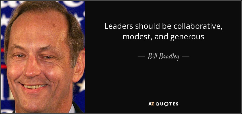 Leaders should be collaborative, modest, and generous - Bill Bradley