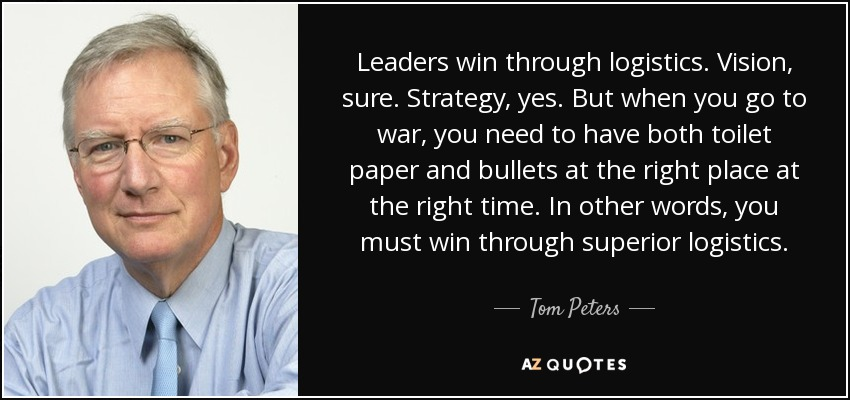 Tom Peters Quote: Leaders Win Through Logistics. Vision