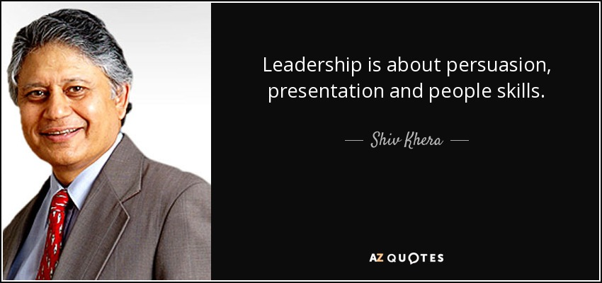 Leadership is about persuasion, presentation and people skills. - Shiv Khera