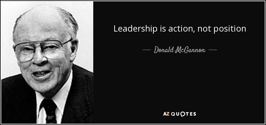 Leadership is action, not position - Donald McGannon