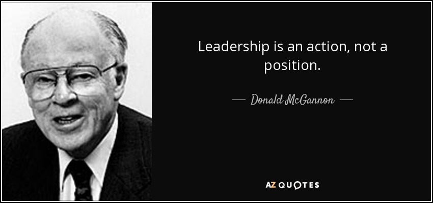 an analysis of donald h mcgannon quotes leadership is action not position