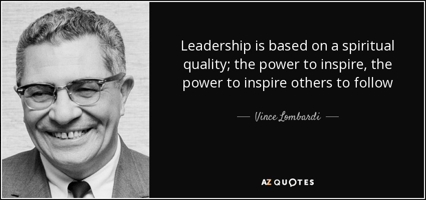 Leadership is based on a spiritual quality; the power to inspire, the power to inspire others to follow - Vince Lombardi
