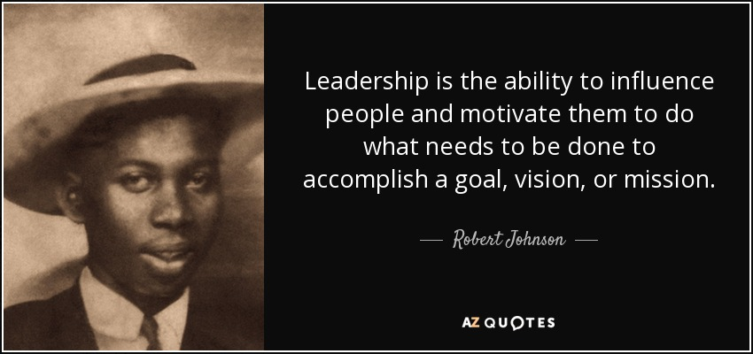 Robert Johnson quote: Leadership is the ability to influence ...