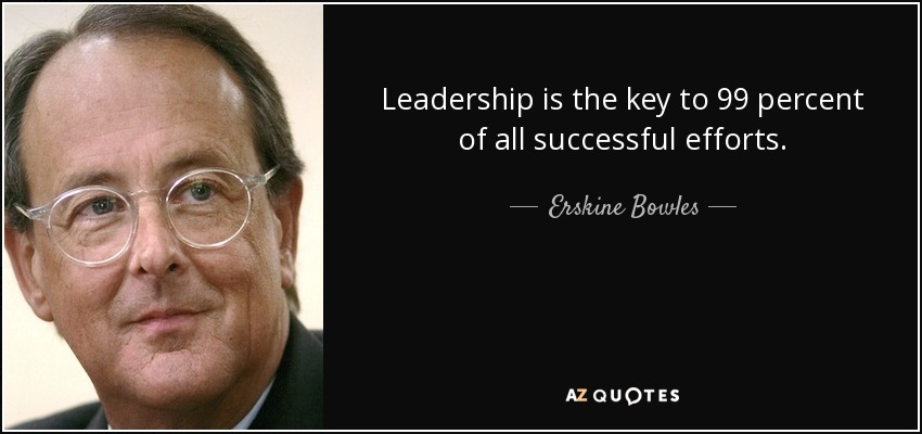 Leadership is the key to 99 percent of all successful efforts. - Erskine Bowles