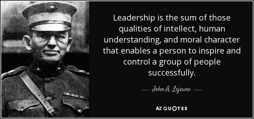 Leadership is the sum of those qualities of intellect, human understanding, and moral character that enables a person to inspire and control a group of people successfully. - John A. Lejeune