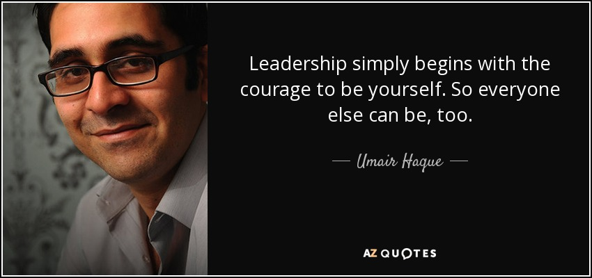 Umair Haque Quote Leadership Simply Begins With The Courage To Be