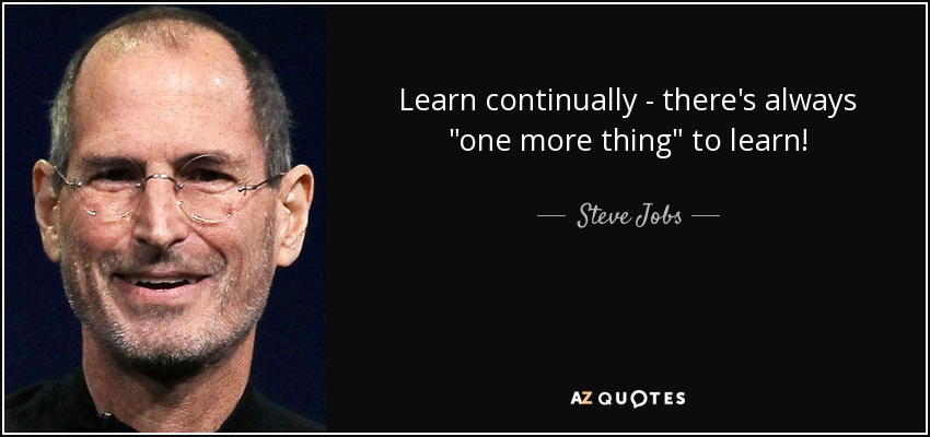 Learn continually - there's always