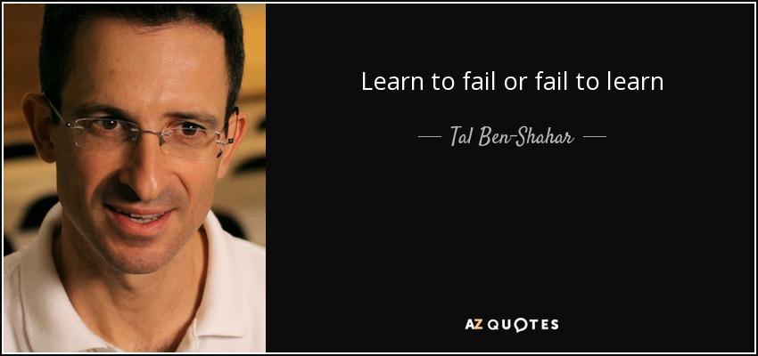 Learn to fail or fail to learn - Tal Ben-Shahar